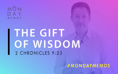 The Gift of Wisdom – 2 Chr 9:23