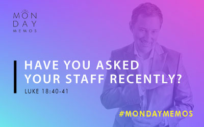 Have You Asked Your Staff Recently?